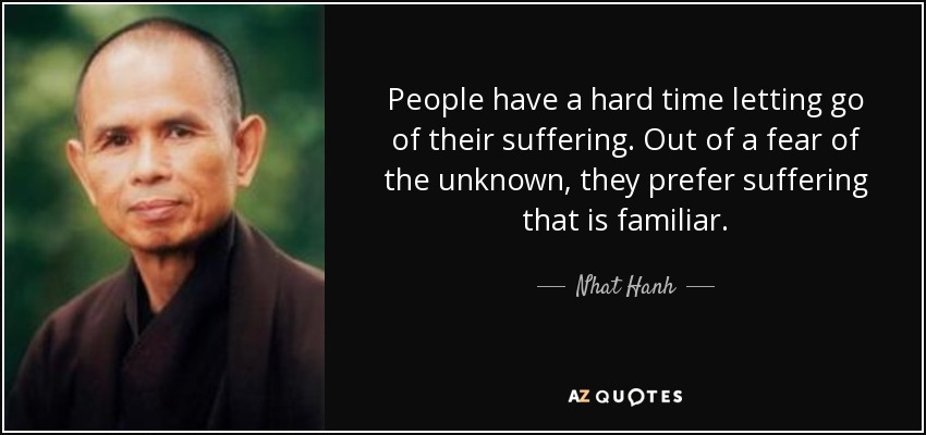 quote-people-have-a-hard-time-letting-go-of-their-suffering-out-of-a-fear-of-the-unknown-they-nhat-hanh-12-30-87.jpg
